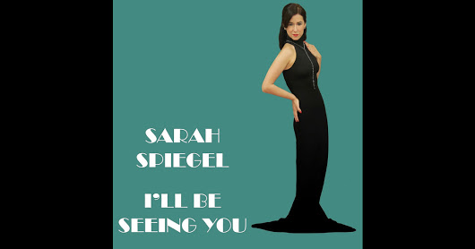 "Official worldwide release of ""I'll Be Seeing You"" from Sarah Spiegel's one woman show ""Through The Perilous Fight"" now available!"